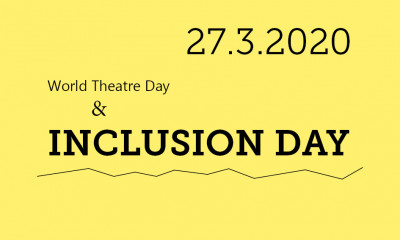 27.3.2020 World Theatre Day & Inclusion Day.